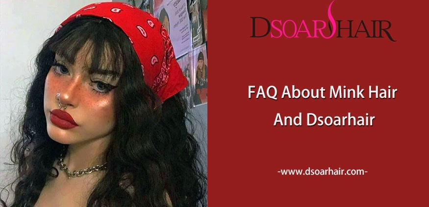 FAQ About Mink Hair And Dsoarhair