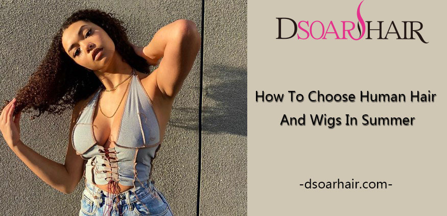 how to choose human hair and wigs in summer