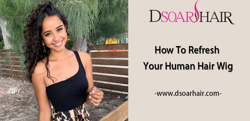 How To Refresh Your Human Hair Wig