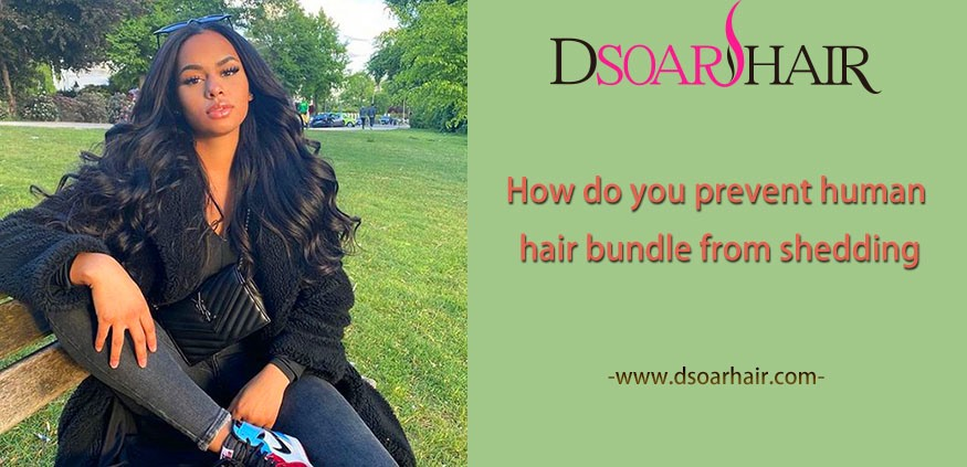 How do you prevent human hair bundle from shedding
