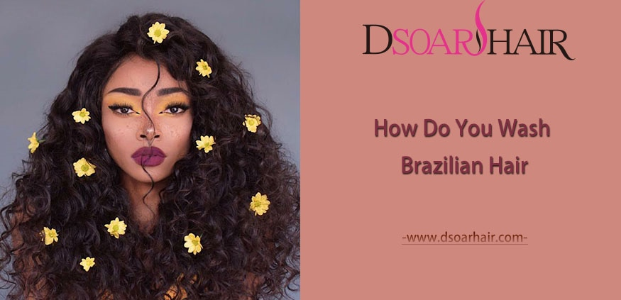 how do you wash brazilian hair