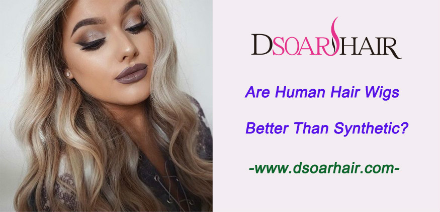 Are human hair wigs better than synthetic