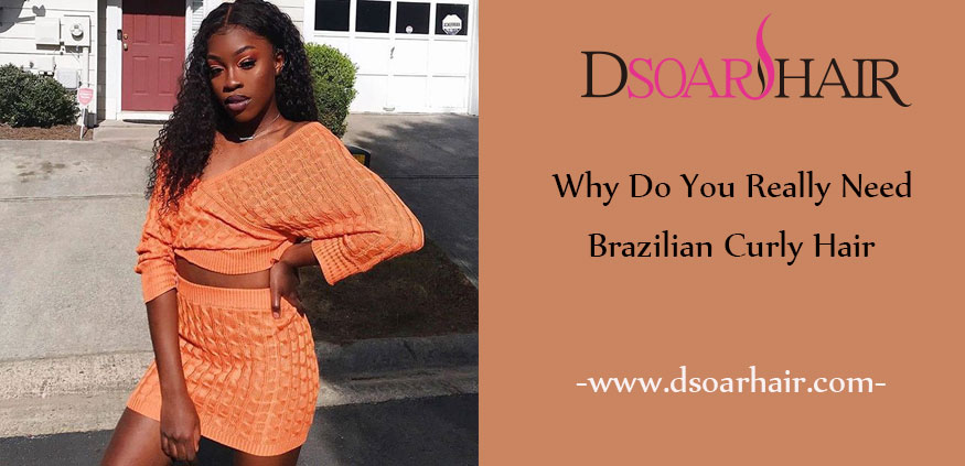 Why Do You Really Need Brazilian Curly Hair?