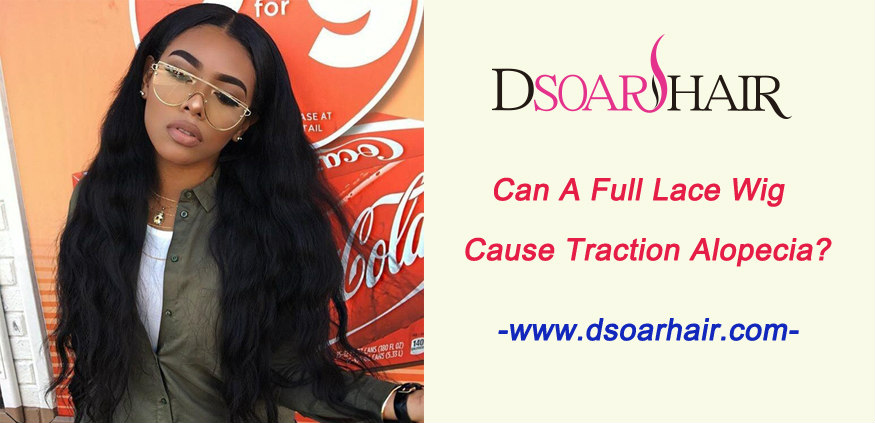 Can a full lace wig cause traction alopecia