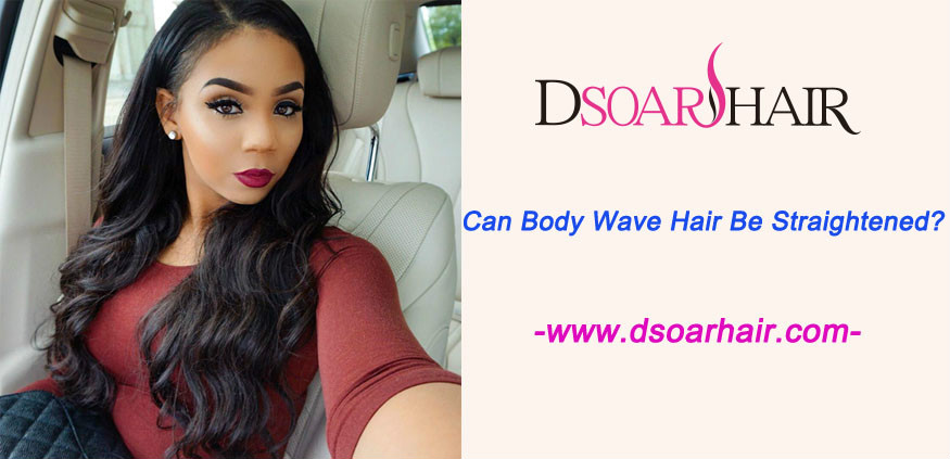 Can body wave hair be straightened