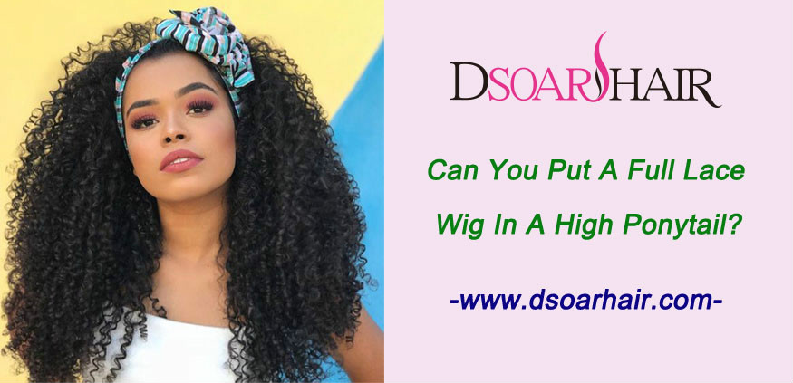 Can you put a full lace wig in a high ponytail