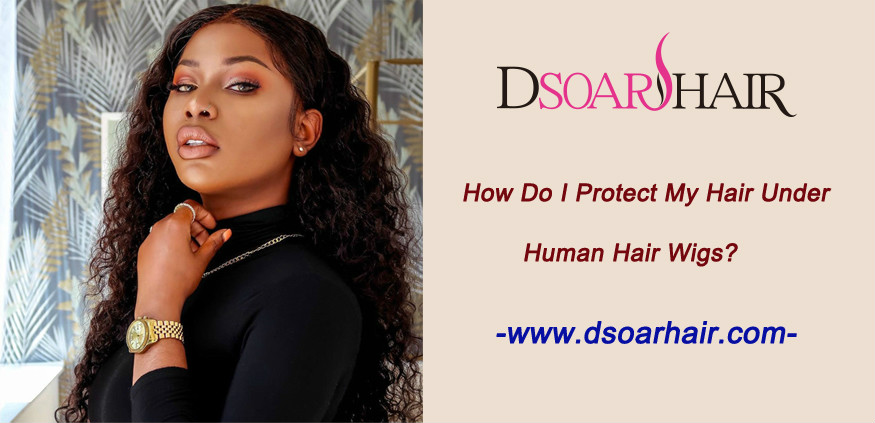 How do I protect my hair under human hair wigs