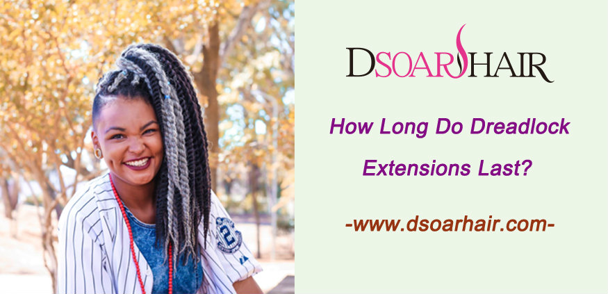 How long do dreadlock extensions last