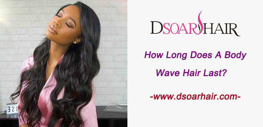 How long does a body wave hair last