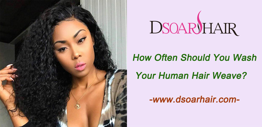 How often should you wash your human hair weave