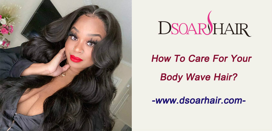 How to care for your body wave hair