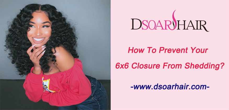How to prevent your 6x6 closure from shedding
