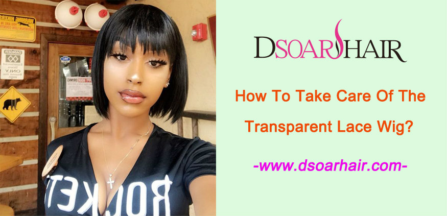 How to take care of the transparent lace wig