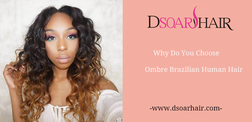 5 Reasons Why You Choose Ombre Brazilian Human Hair