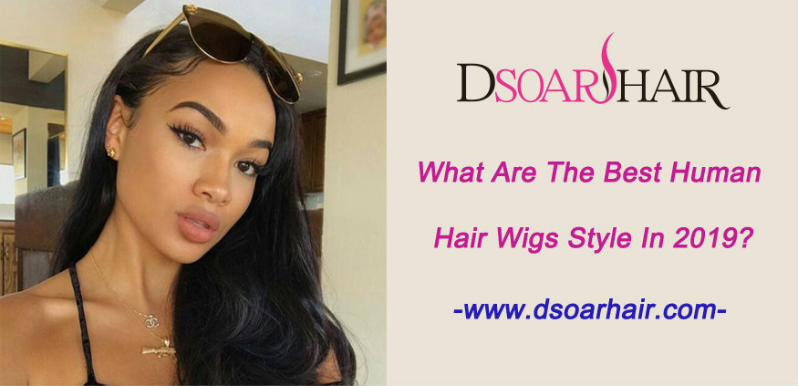 What are the best human hair wigs style in 2019