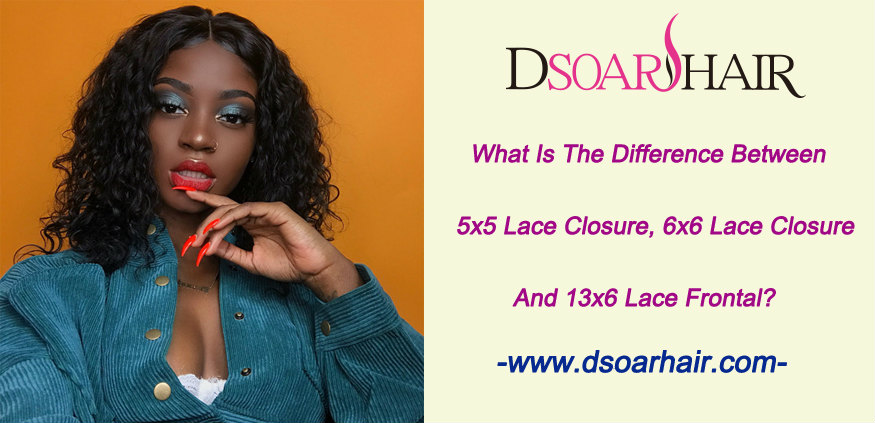 What is the difference between 5x5 lace closure, 6x6 lace closure and 13x6 lace frontal