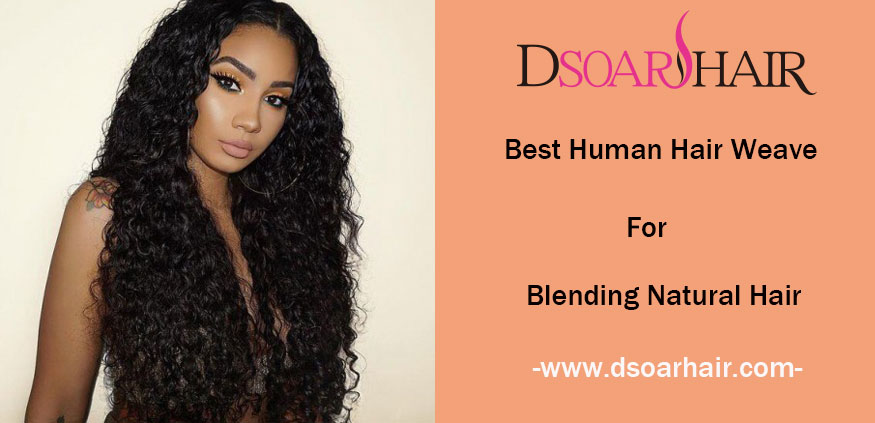 Best Human Hair Weave for Blending Natural Hair