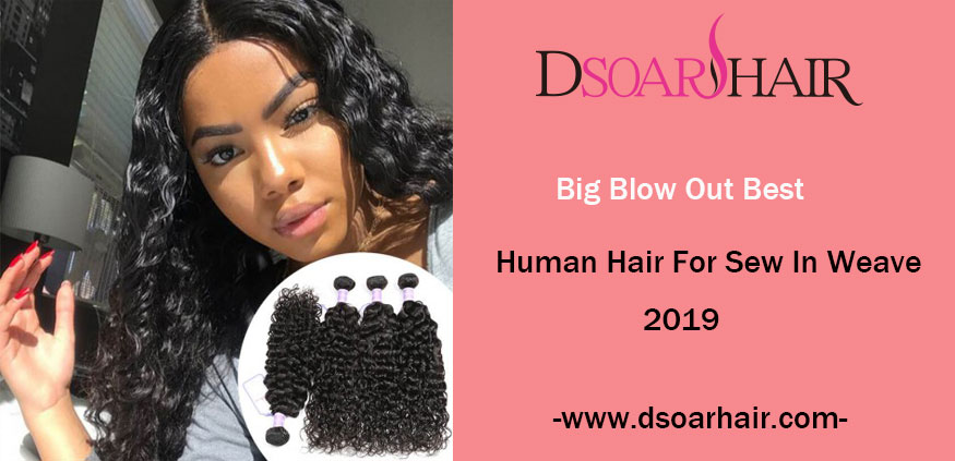 Big Blow Out Best Human Hair For Sew In Weave 2019