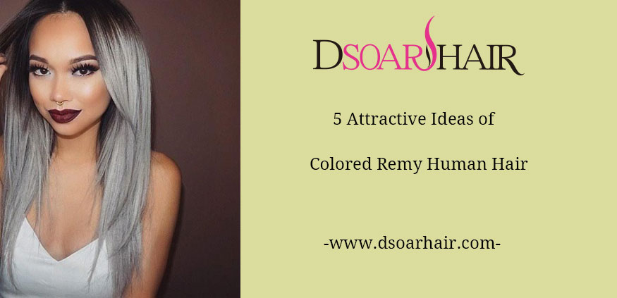 5 Attractive Ideas Of Colored Remy Human Hair