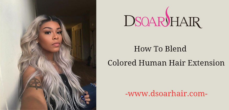 How To Blend Colored Human Hair Extensions?