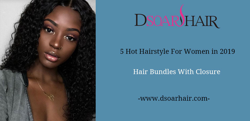 5 Hot Hairstyles Ideas For Women in 2019 (Hair Bundles with Closure)