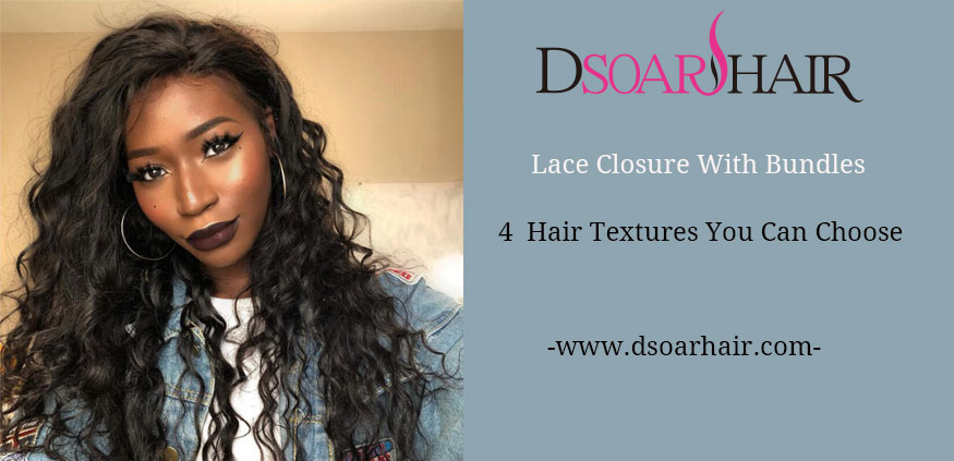 Lace Closure With Bundles-4 Hair Textures You Can Choose
