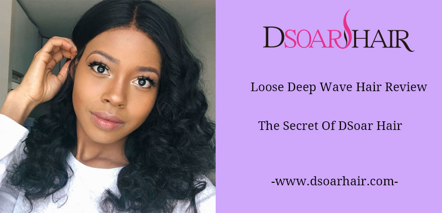 Loose Deep Wave Hair Review | The Secret Of Dsoar Hair
