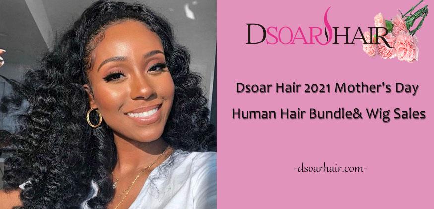 Dsoar Hair 2021 Mother's Day Human Hair Bundle & Wig Sales