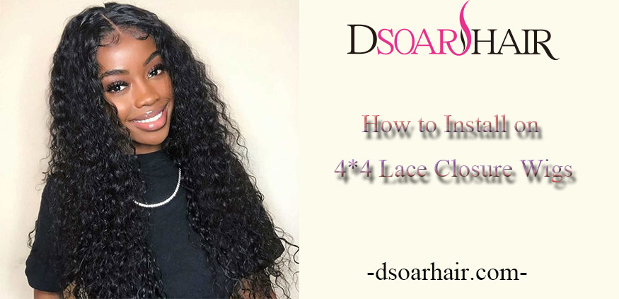 How to Install on 4*4 Lace Closure Wigs