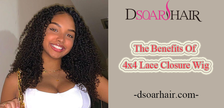 The Benefits Of 4x4 Lace Closure Wig
